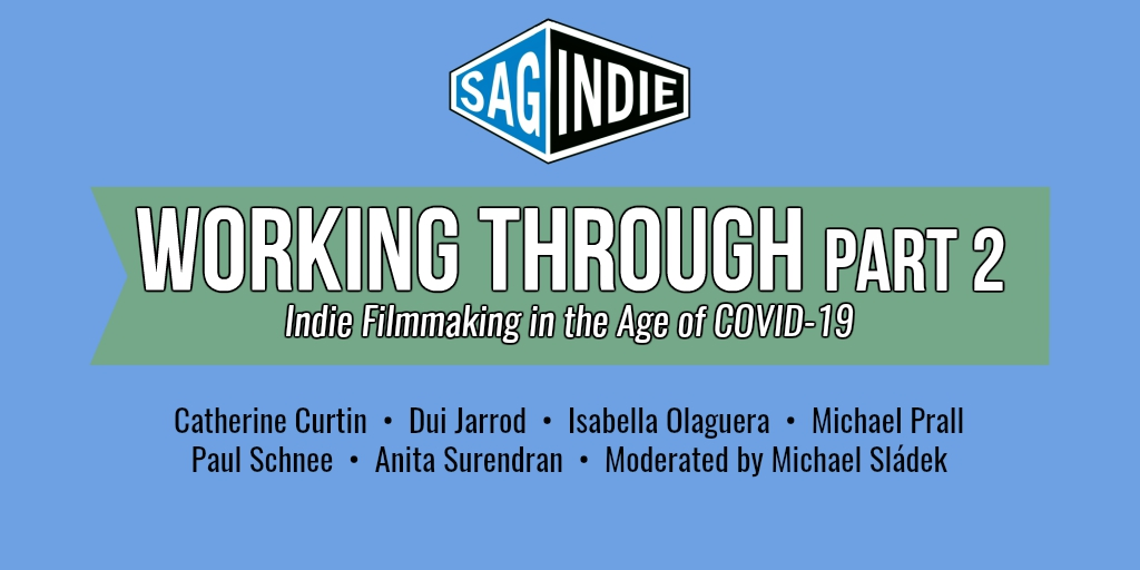 Virtual Panel: WORKING THROUGH, PART 2 – Indie Filmmaking in the Age of COVID-19