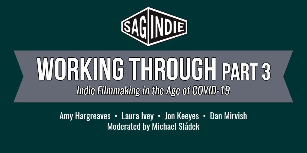 Virtual Panel: WORKING THROUGH, PART 3 – Indie Filmmaking in the Age of COVID-19