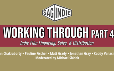 Virtual Panel: WORKING THROUGH, PART 4 – Indie Film Financing, Sales, & Distribution